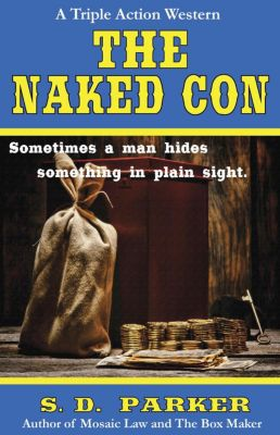 The Naked Con: A Triple Action Western, S. D. Parker