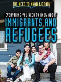 The Need to Know Library: Everything You Need to Know About Immigrants and Refugees, Norma King