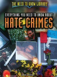 The Need to Know Library: Everything You Need to Know About Hate Crimes, Danica Davidson