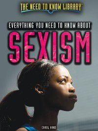 The Need to Know Library: Everything You Need to Know About Sexism, Carol Hand