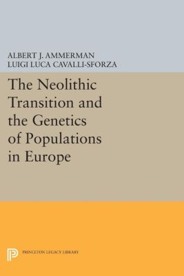 The Neolithic Transition and the Genetics of Populations in Europe, Luigi Luca Cavalli-Sforza, Albert J. Ammerman
