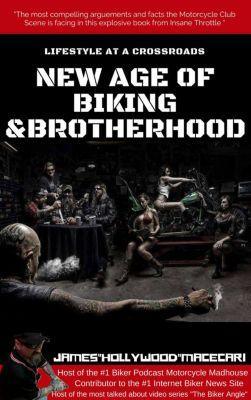 "The New Age Of Biking & Brotherhood, James 'Hollywood""Macecari"