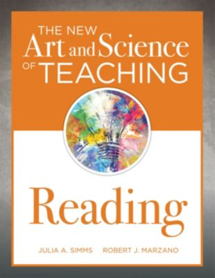 The New Art and Science of Teaching: The New Art and Science of Teaching Reading, Robert J. Marzano, Julia A. Simms