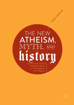 The New Atheism, Myth, and History, Nathan Johnstone