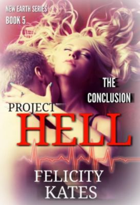 The New Earth Series: Project Hell - Part Five (The New Earth Series, #5), Felicity Kates