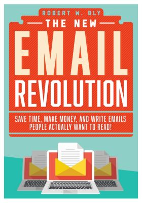 The New Email Revolution, Robert W. Bly
