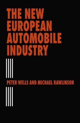The New European Automobile Industry, Peter Wells, Michael Rawlinson