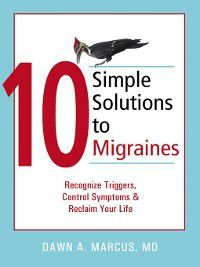 The New Harbinger Ten Simple Solutions: 10 Simple Solutions to Migraines, Dawn Marcus