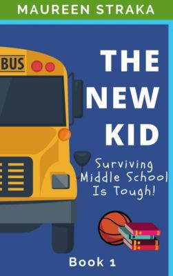 The New Kid: Surviving Middle School Is Tough!, Maureen Straka