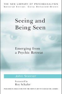The New Library of Psychoanalysis: Seeing and Being Seen, John Steiner