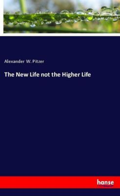 The New Life not the Higher Life, Alexander W. Pitzer