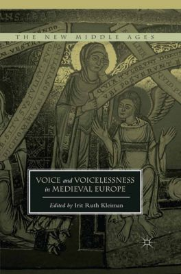 The New Middle Ages: Voice and Voicelessness in Medieval Europe
