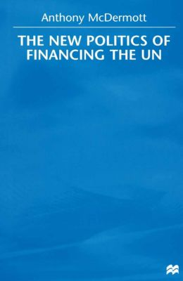 The New Politics of Financing the UN, Anthony McDermott