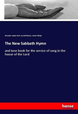 The New Sabbath Hymn, Edwards Amasa Park, Lowell Mason, Austin Phelps