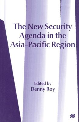 The New Security Agenda in the Asia-Pacific Region, Denny Roy