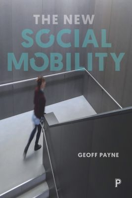 The new social mobility, Geoff Payne
