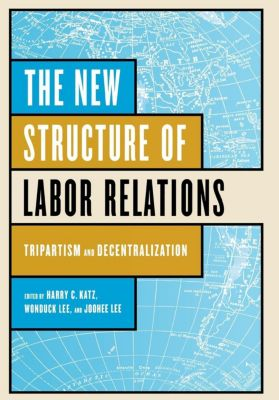 The New Structure of Labor Relations