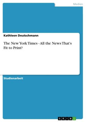 The New York Times - All the News That's Fit to Print?, Kathleen Deutschmann