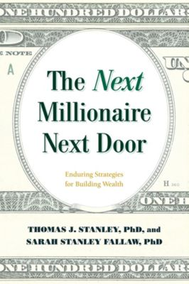 The Next Millionaire Next Door, Thomas J. Stanley, Sarah Stanley, Ph.D Fallaw