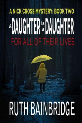 The Nick Cross Mysteries: A Daughter is a Daughter for All of Their Lives (The Nick Cross Mysteries), Ruth Bainbridge