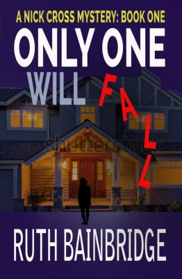 The Nick Cross Mysteries: Only One Will Fall (The Nick Cross Mysteries, #1), Ruth Bainbridge