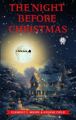 The Night before Christmas, Clement C. Moore, Eugene Field