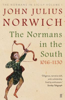 The Normans in the South, 1016-1130, John Julius Norwich