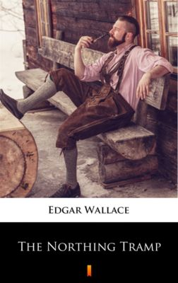 The Northing Tramp, Edgar Wallace