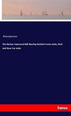 The Norton Improved Ball-Bearing Ratchet Screw Jacks, Rack and Gear Car Jacks, Anonymous