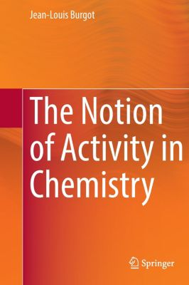 The Notion of Activity in Chemistry, Jean-Louis Burgot