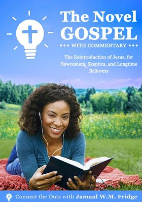 The Novel Gospel with Commentary: The Reintroduction of Jesus, for Newcomers, Skeptics, and Longtime Believers, Jamaal W.M. Fridge