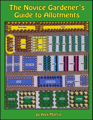 The Novice Gardener's Guide to Allotments, Alex Martin
