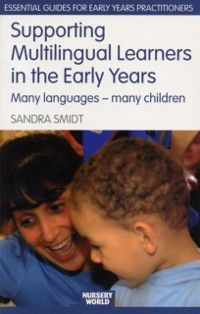 The Nursery World/Routledge Essential Guides for Early Years Practitioners: Supporting Multilingual Learners in the Early Years, Sandra Smidt