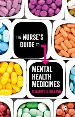 The Nurse's Guide to Mental Health Medicines, Elizabeth Jane Holland