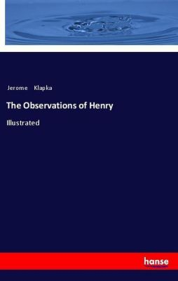The Observations of Henry, Jerome Klapka