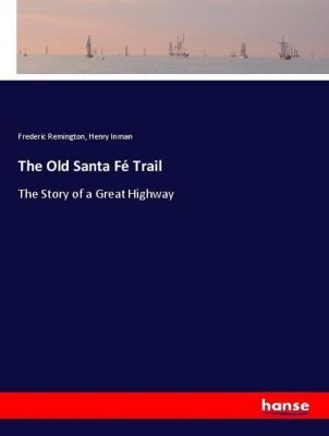 The Old Santa Fé Trail, Frederic Remington, Henry Inman