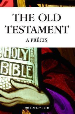 The Old Testament - A Precis, Michael Parker