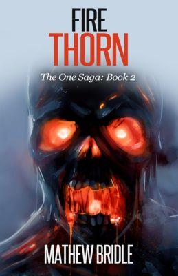 The One Saga: Fire Thorn, Mathew Bridle