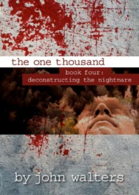 The One Thousand: The One Thousand: Book Four: Deconstructing the Nightmare, John Walters