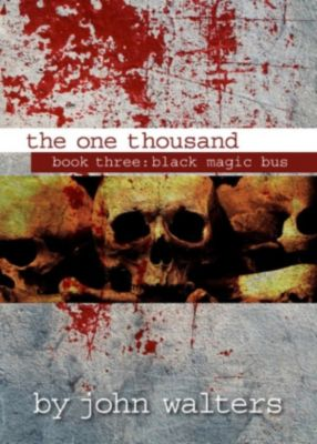 The One Thousand: The One Thousand: Book Three: Black Magic Bus, John Walters