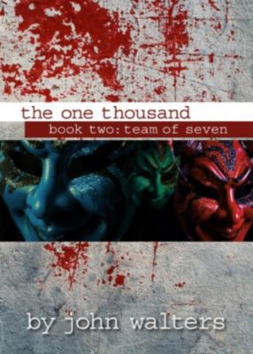 The One Thousand: The One Thousand: Book Two: Team of Seven, John Walters