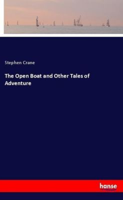 The Open Boat and Other Tales of Adventure, Stephen Crane