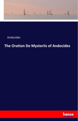 The Oration De Mysteriis of Andocides, Andocides