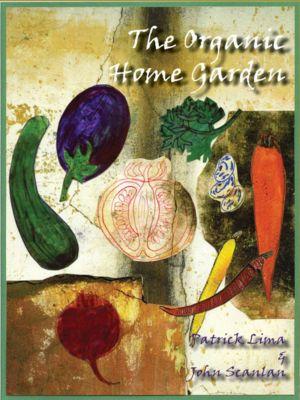 The Organic Home Garden, Patrick Lima