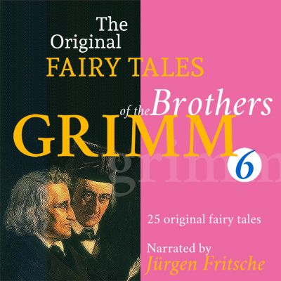 The Original Fairy Tales of the Brothers Grimm. Part 6 of 8., Brothers Grimm