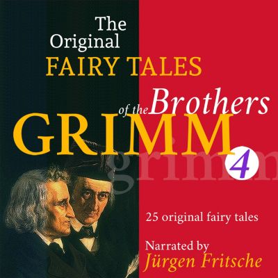The Original Fairy Tales of the Brothers Grimm: The Original Fairy Tales of the Brothers Grimm. Part 4 of 8., Brothers Grimm