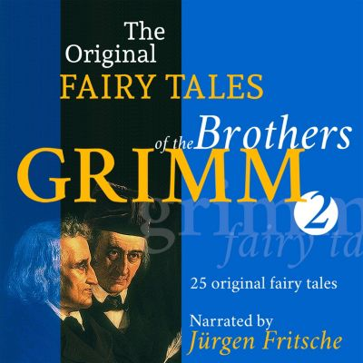 The Original Fairy Tales of the Brothers Grimm: The Original Fairy Tales of the Brothers Grimm. Part 2 of 8., Brothers Grimm