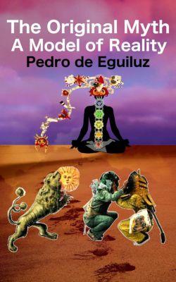 The Original Myth, the Final Frontier: The Original Myth, A Model of Reality (The Original Myth, the Final Frontier, #2), Pedro de Eguiluz Selvas