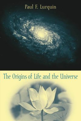The Origins of Life and the Universe, Paul Lurquin