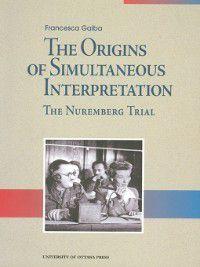 The Origins of Simultaneous Interpretation, Francesca Gaiba